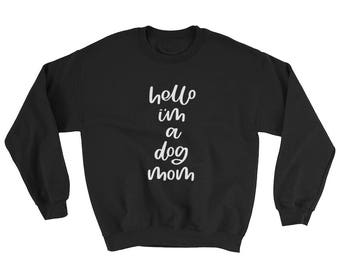 HELLO DOG MOM// Crewneck sweatshirt with design printed directly to garment.