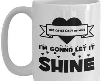 This Little Light Of Mine I'm Gonna Let It Shine.  Inspirational Coffee Mug, Perfect Gift