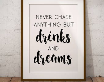 Never Chase Anything But Drinks and Dreams Print, Drinks and Dreams Print, Alcohol Print, Typography Print, Black and White Print,Minimalist