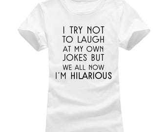 I'm Trying Not To Laugh At My Own Jokes But I'm Hilarious Women's T-shirt