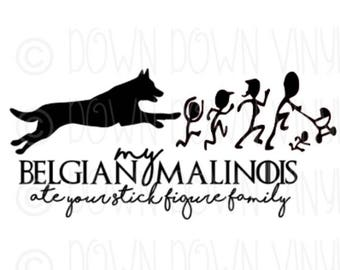 """Malinois ate your Family   10"""" Vinyl Decal   Cheeky Humor   Dog Mom   Dog Parents"""