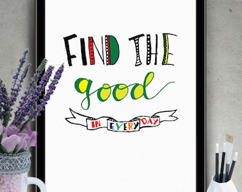 """PRINTABLE Art """"Find the Good in Every Day"""" Typography Poster,Typography Art Print,Inspirational Poster,Motivation Quote,Typography Wall Art"""