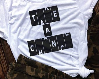 Take a chance inspirational Graphic Tee/Muscle Tank/Slouchy Tee