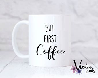 Coffee Mug But First Coffee Mug Coffee Lover Mug