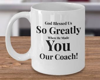 Gift for Coach - Coffee 11 oz Mug Ceramic - Unique Gifts Idea - God Blessed Us So Greatly When He Made You Our Coach!