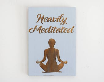 Engraved Pallet Wood Hanging Sign - Heavily Meditated | 5x7 | Yoga | Meditation | Namaste | Home Decor | Wall Hanging | Rustic | Gift