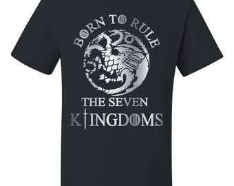 Jon Snow Born To Rule The Seven Kingdoms Game Of Thrones T Shirt