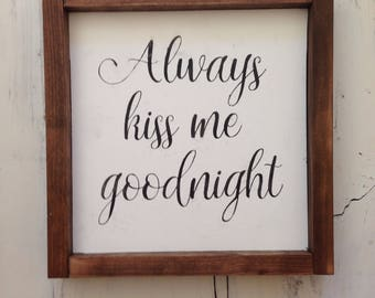 "Farmhouse Wood Sign ""Always kiss me goodnight"" 10x10 plaque"