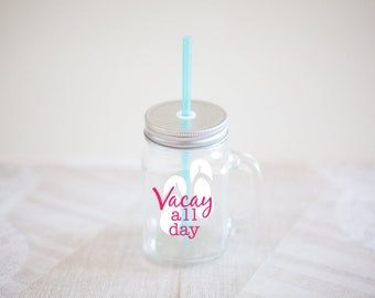 Vacay All Day Personalized Tumbler Jar - Tumbler Mason Jar with Straw - Vacation Personalized Glasses - Wedding Party - Hen Party - TGFS007