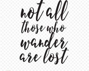 Not All Those Who Wander Are Lost SVG, Not All Those Who Wander Are Lost Clipart, Not All Those Who Wander Are Lost Silhouette