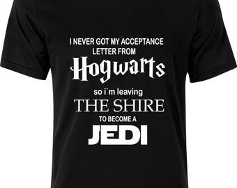 I never got my acceptance letter from Hogwarts so im leaving the Shire to become a Jedi Harry potter 100% cotton t shirt