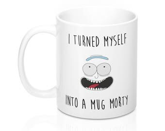 Rick Morty Mug , Pickle Rick Parody , I Turned Myself Into a Mug Morty Funny Rick Sanchez Coffee Cup , Gift for Rick and Morty Fans