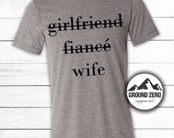 No Longer Girlfriend - Fiancé - Wife T-shirt - Newly Wed t-shirt - Wife Shirt - Just Married - Wedding Gift