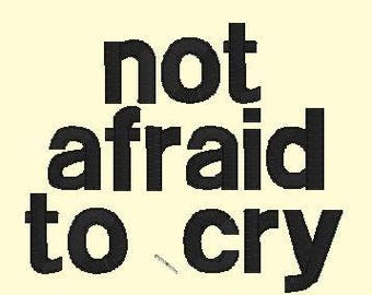 Not Afraid to Cry Embroidery Design