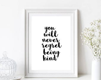 You Will Never Regret Being Kind Quote/Motivational/Home Print/Monochrome