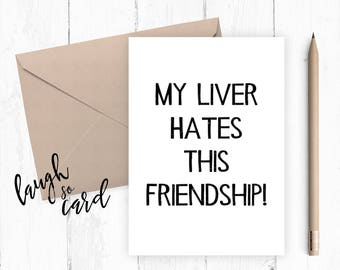 Birthday card, Funny birthday card, Greeting card,Friends birthday, humour birthday card :My Liver hates this friendship