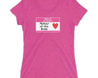 Hello My Name Is Mother of the Bride Ladies' t-shirt bridal party bridal shower bachelorette party wedding getting married bridesmaids