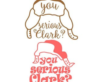 You Serious Clark Christmas Cuttable Design SVG PNG DXF & eps Designs Cameo File Silhouette