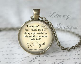 The Great Gatsby, 'I Hope She'll Be A Fool', F. Scott Fitzgerald Quote Necklace or Keyring, Keychain.
