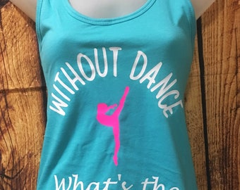 Without Dance whats the Pointe, dance shirt