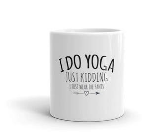 Yoga Mug - Namaste Mug - I Do Yoga Just Kidding - I Just Wear the Pants - Yoga Gift 11oz / 15oz