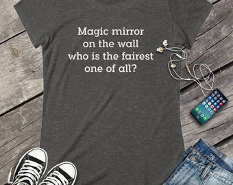 Magic mirror on the wall, queen, evil queen t shirt