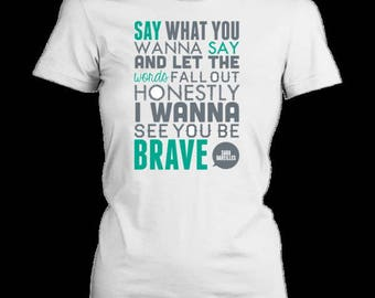 Sara Bareilles I Wanna Be Brave Song Quote Novelty Inspiration Gift T-Shirt Womens
