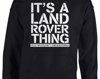 It's a Landrover Thing Hoodie Perfect Gift. Very comfortable.