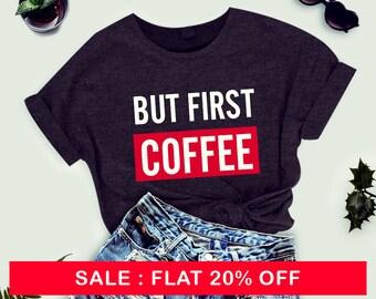 But First Coffee Shirt, Funny Coffee Tshirt, Coffee Lover Shirt ,Funny T-shirt,Workout T-shirt, Unisex T-shirt, Brunch Shirt