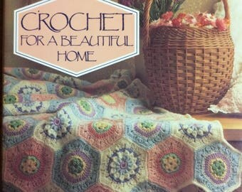 Crochet for a Beautiful Home - A Collection of Patterns to Treasure Forever