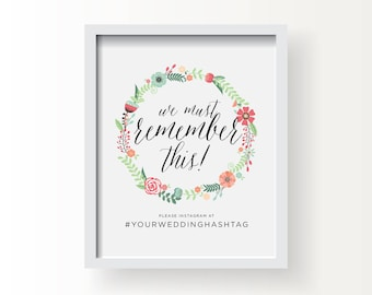 8x10_Floral Wedding Sign_Customized Instagram message_We must Remember This