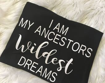 I am my ancestors wildest dreams(Adult)