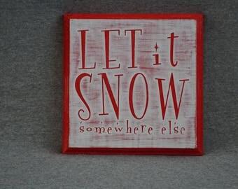 Let it snow somewhere else wooden sign