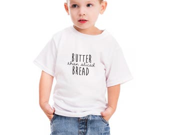 kids pun tshirt, childs punny, punny tshirt, butter than breat, sliced bread, food pun, pun tshirt, kids tshirts