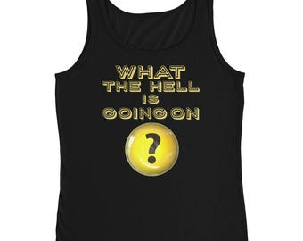 What the HELL is Going On? Ladies' Tank