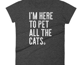 I'm Here To Pet All The Cats Funny Cat Lover Gift T Shirt Women's