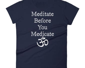 Meditate before you medicate , meditationa and yoga Tshirt Women's short sleeve t-shirt