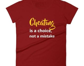 Cheating_is_a_choice_not_a_mistake Tshirt Women's short sleeve t-shirt