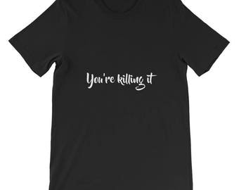 You're killing it Short-Sleeve Unisex T-Shirt