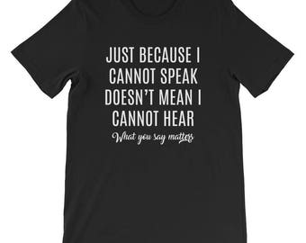 Just Because I Cannot Speak Doesnt Mean I Cannot Hear Short-Sleeve Unisex T-Shirt
