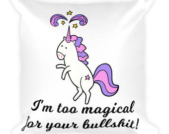 Unicorn Square Pillow,I'm too magical pillow,Unicorn lover,Decorative unicorn pillow,I love unicorns,Unicorn humor,Unicorn throw pillow