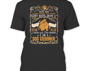 Dirty Mind Caring Friend T Shirt, I Am A Dog Groomer T Shirt