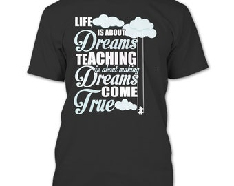 Life Is About Dreams T Shirt, Teaching Is About Making Dreams T Shirt
