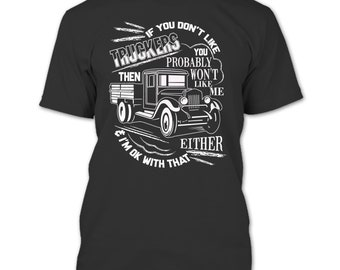 If You Don't Like Truckers T Shirt, Then Won't Like Me T Shirt