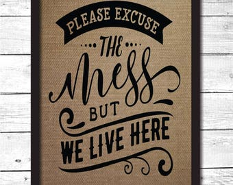 Please excuse the mess, please excuse the mess sign, burlap print, we live here sign, funny home decor, funny home signs, H12