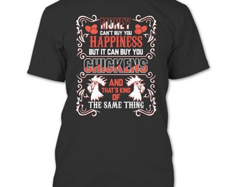 Money Can't Buy Happiness T Shirt, It Can Buy You Chickens T Shirt