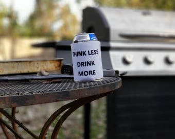 Think less drink more coozy.
