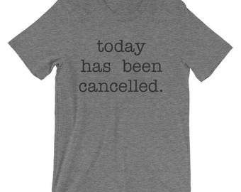 5 Colors! Today Has Been Cancelled Women/Unisex T-Shirt, Funny, Humor, Cute, Comfortable, Soft, Relaxed, Shirt, Short Sleeve, Customizable
