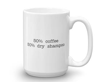 50/50 Coffee/Dry Shampoo, Mug, Coffee, Tea, Coffee Lover, Tea Lover, Cute, Funny, Humor, Mugs With Sayings, Humor Mugs, Funny Mugs