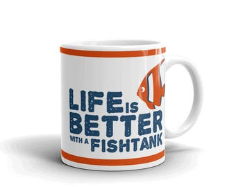 Life is Better with a Fishtank - Aquarium Fish Lover's Mug - Gifts for Aquarium Fish Lovers - Aquarium Enthusiast Mug